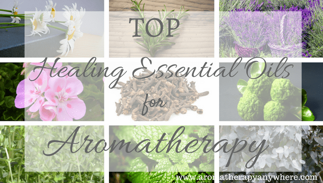 Top Healing Essential Oils for Aromatherapy