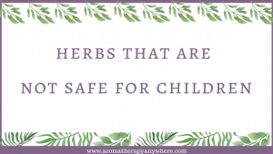 Herbs that are Not Safe for Children