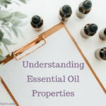 What Do The Different Essential Oils Properties Mean & How Do They Work?