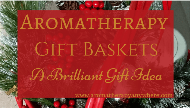 Aromatherapy Gift Baskets - A brilliant gift idea