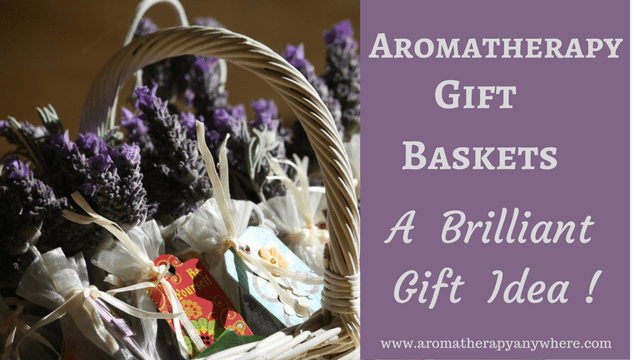 Aromatherapy Gift Baskets - A brilliant gift idea!