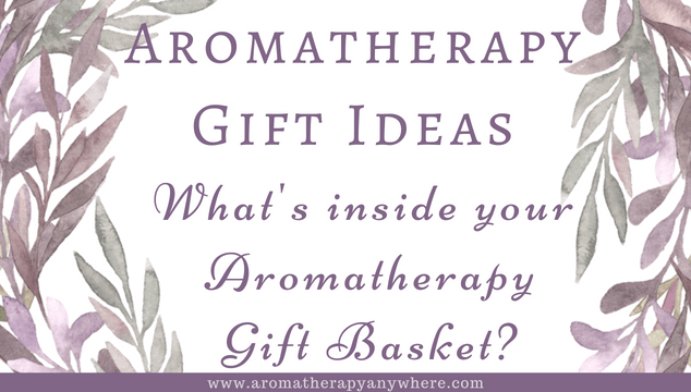Aromatherapy Gift Ideas- What's Inside Your Aromatherapy Gift Basket