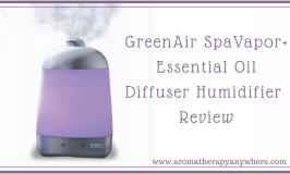 GreenAir SpaVapor+ Review: Best Essential Oil Diffuser Humidifier
