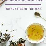 Delicious Healing Herbal Teas For Any Time Of The Year