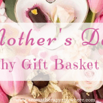 10 Thoughtful Mother's Day Gift Basket Ideas